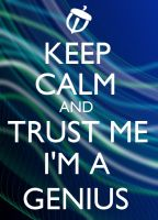 Keep Calm and Trust Me I'm A Genius by watermelemon