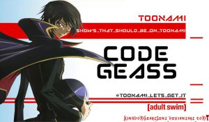 Code Geass Should Be on Toonami by KingdomHeartsENT