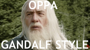 OPPA GANDALF STYLE by Awesmatasticaly-Cool