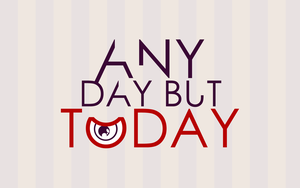 Any Day But Today by Lebobidabob