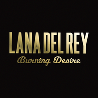 Lana Del Rey - Burning Desire by other-covers