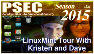 PSEC 2015 LinuxMint Tour With Kristen and Dave by paradigm-shifting