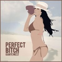 Kanye West - Perfect Bitch by smcveigh92