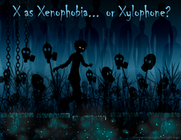 X as Xenophobia... or Xylophone? by ShesterenkA
