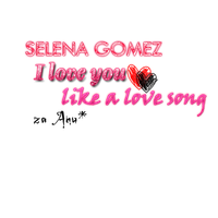 Selena Gomez-I love you like a love song by tiinatizzy