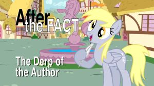 After the Fact: The Derp of the Author by MLP-Silver-Quill