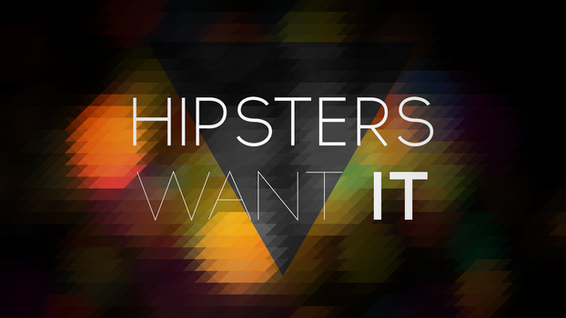 Hipsters want it by M4likDesigns