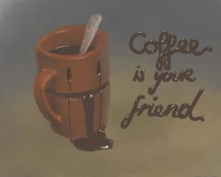 COFFEE IS YOUR FRIEND by mahons