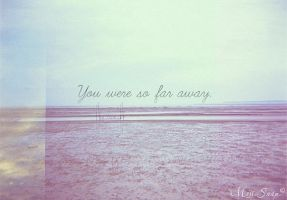 You Were So Far Away by misssnap