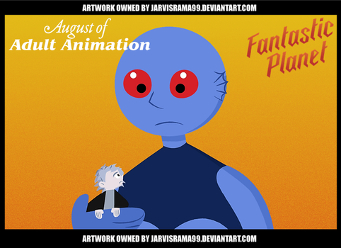 AUGUST OF ADULT ANIMATION - FANTASTIC PLANET TCARD by Jarvisrama99