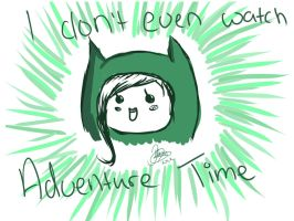I Don't Even Watch Adventure Time by Jeevas-Chan