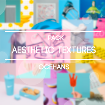 +AESTHETIC TEXTURES. by ocehans