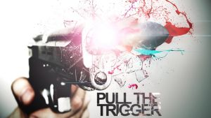 Pull the trigger by silster
