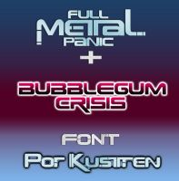 Full Metal Panic Font + Bubblegum Crisis by kustren