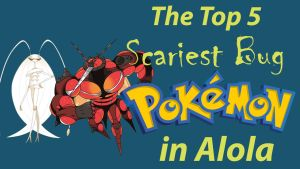 The Top 5 Scariest Bugs in Alola