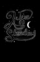 We're all stardust by RavensSoulDesigns