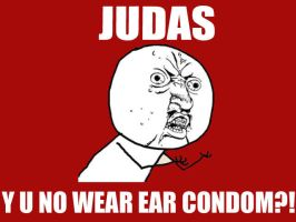 JUDAS, Y U NO by gagasmonsters