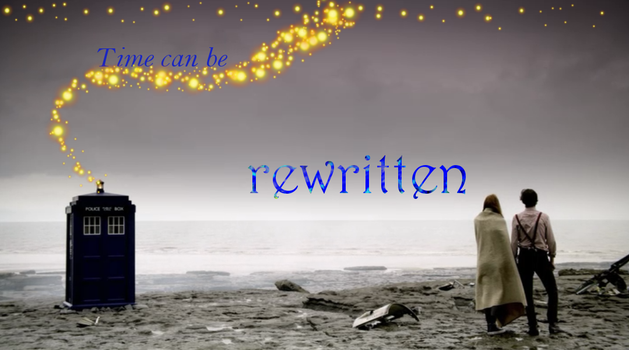 Time Can Be Rewritten by PsychNcisLostLover