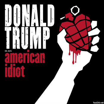 donald trump Is An American Idiot by PopeyeTheoB