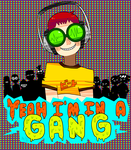 YEAH_IM IN A GANG by PUKEYCAT