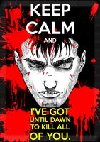 Keep calm and I'VE GOT UNTIL DAWN TO... by Hitori-Ash