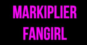 Markiplier Fangirl (Bebas Neue) by WorldwideImage