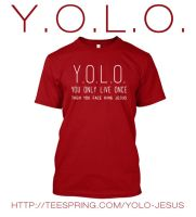 LIMITED EDITION - YOLO then you face JESUS by PourSonFils