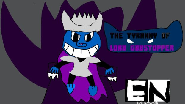 EN - The Tyranny Of Lord Gobstopper by MrDilly2011