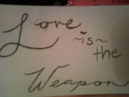 Love is the Weapon by GothicHeart9