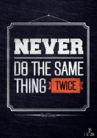 Never Do The Same Thing Twice by Espador