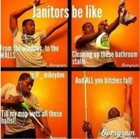 Janitors be like by Anubis123456