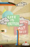 Life Is Better With Art In It by Dante3o3