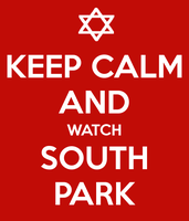 Keep Calm and Watch South Park! by LaylaCartman
