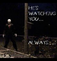 He's watching you.. Always.. by TheDarkAssassin444