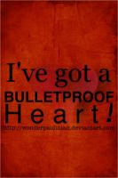 I've Got A Bulletproof Heart by WonderPaulinian