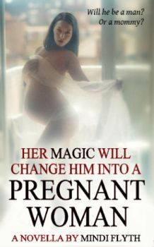 HER MAGIC WILL CHANGE HIM INTO A PREGNANT WOMAN by MindiFlyth