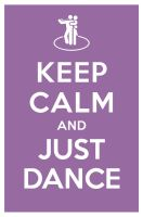 KEEP CALM AND JUST DANCE by manishmansinh