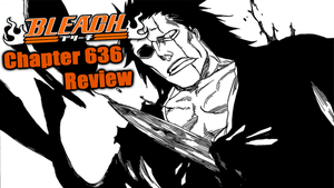 Bleach Chapter 636 Review: Nerves of Steel by TensaZangetsu59