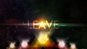 Leave, but don't leave me by MrFlatTv
