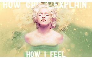How can I explain how I feel by Madonna1250