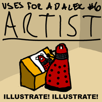 Uses For A Dalek #6: Artist by UrLogicFails