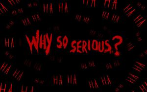 Why so serious? Wallpaper by por-que-tan-serio