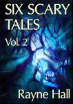 Six Scary Tales Vol. 2 - cover by RayneHall