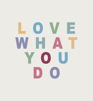 Love what you do by apartyintheUSA
