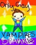 Only Gay Vampires Sparkle by PEPPERsLAUGHTER
