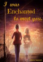 I was ENCHANTED to meet you. by hayameh03