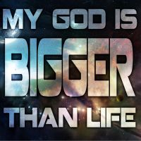 My God Is Bigger Than Life by VHCrow