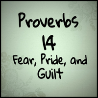 Proverbs 14 Fear, Pride, and Guilt by 1234RoseSmith