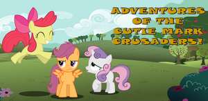 Adventures of the Cutie Mark Crusaders! by TabbyDerp