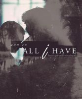 You are all that I have by thoserottenbones